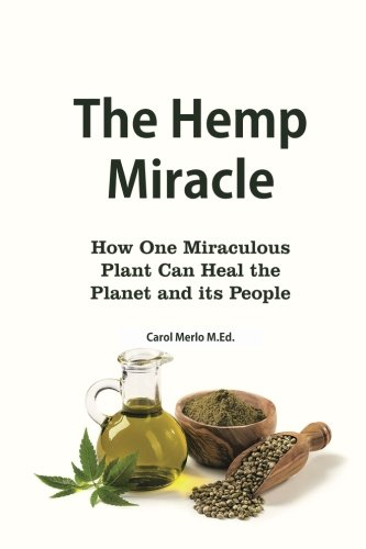 The Hemp Miracle: How One Miraculous Plant Can Heal the Planet and Its  People